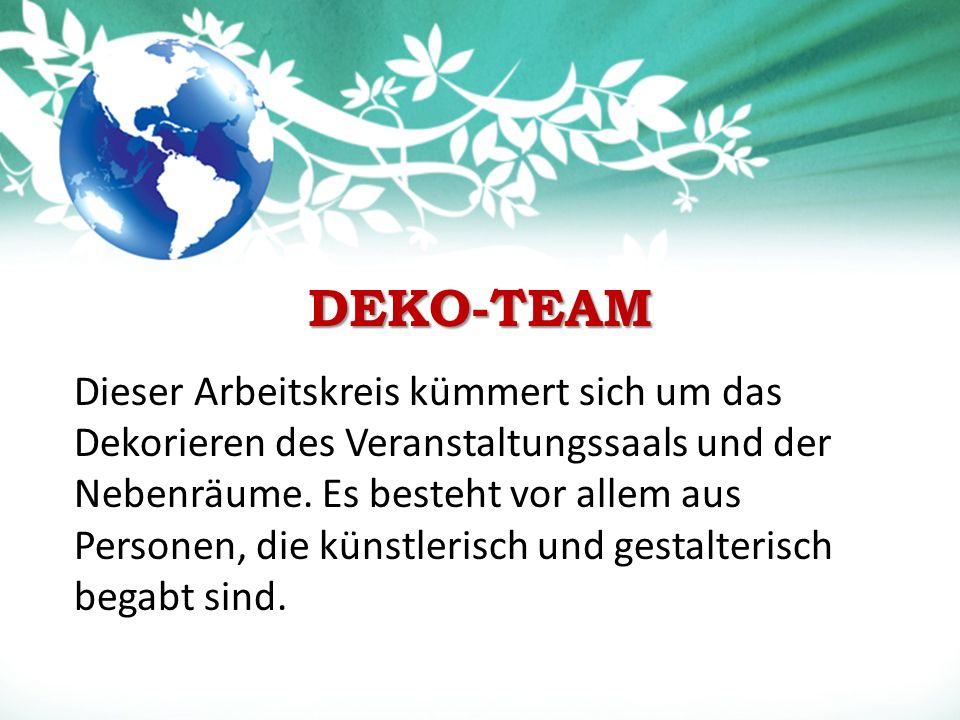 DEKO-TEAM Dieser Arbeitskreis kümmert sich um das Dekorieren des Veranstaltungssaals und der Nebenräume.