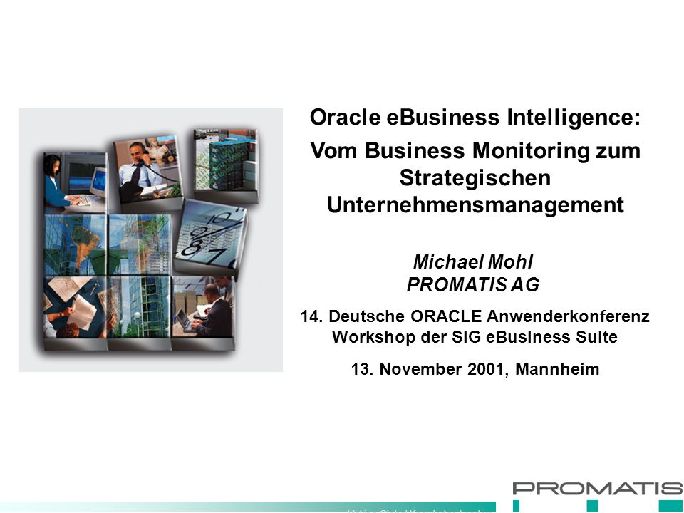 Making Global Knowledge Leaders Gliederung PROMATIS Unternehmensgruppe Wissensführerschaft Strategic Enterprise Management Oracle eBusiness Intelligence Integrierte Systeme für Wissensführer