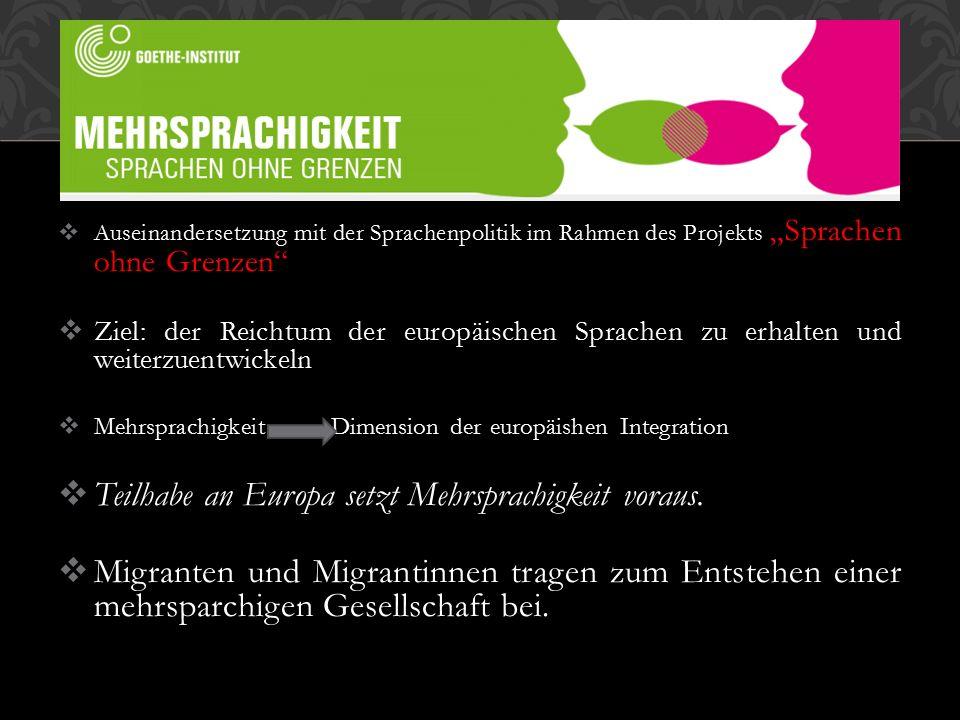""" Auseinandersetzung mit der Sprachenpolitik im Rahmen des Projekts """"Sprachen ohne Grenzen  Ziel: der Reichtum der europäischen Sprachen zu erhalten und weiterzuentwickeln  Mehrsprachigkeit Dimension der europäishen Integration  Teilhabe an Europa setzt Mehrsprachigkeit voraus."""