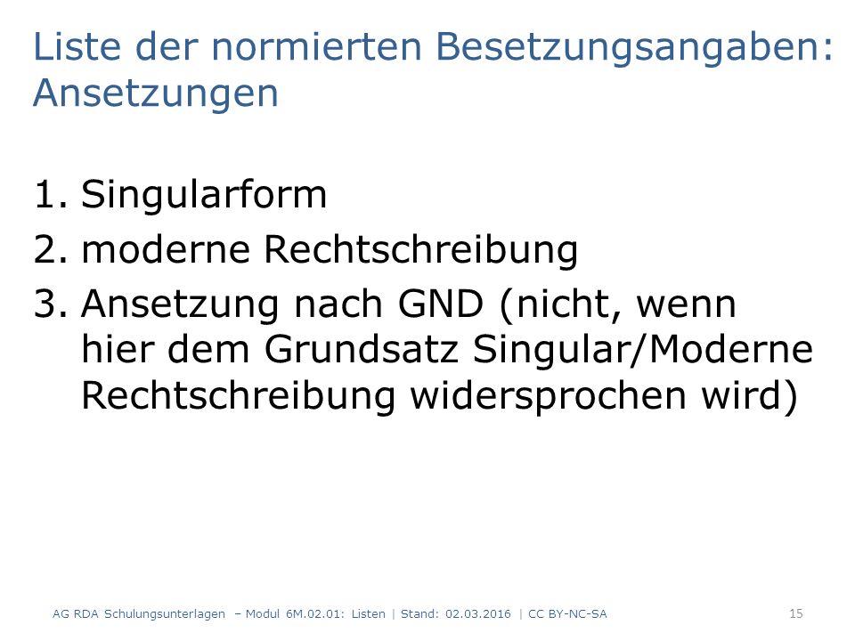 Liste der normierten Besetzungsangaben: Ansetzungen 1.Singularform 2.moderne Rechtschreibung 3.Ansetzung nach GND (nicht, wenn hier dem Grundsatz Sing