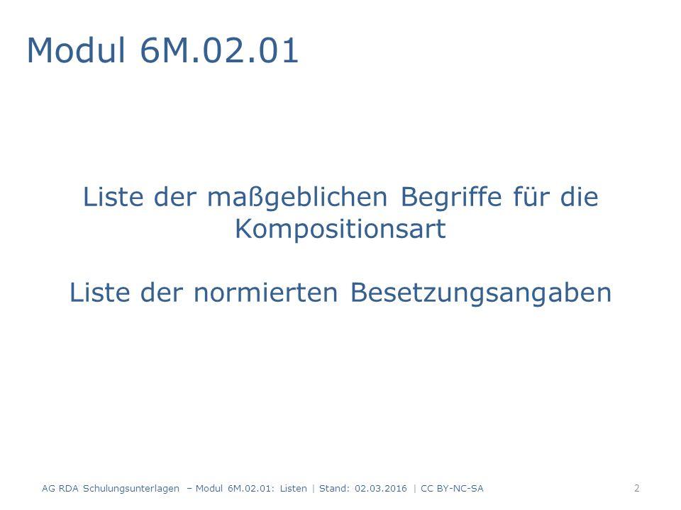 Modul 6M.02.01 Liste der maßgeblichen Begriffe für die Kompositionsart Liste der normierten Besetzungsangaben AG RDA Schulungsunterlagen – Modul 6M.02