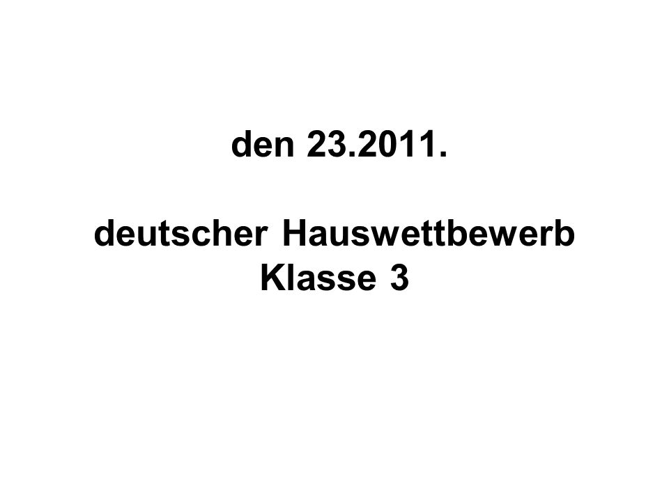 den 23.2011. deutscher Hauswettbewerb Klasse 3
