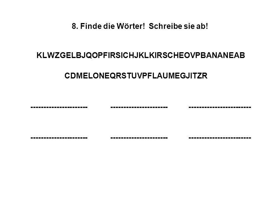 8. Finde die Wörter. Schreibe sie ab.