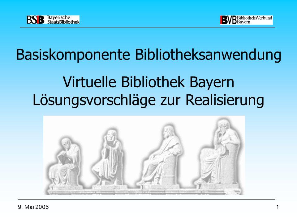 9. Mai 20051 Basiskomponente Bibliotheksanwendung Virtuelle Bibliothek Bayern Lösungsvorschläge zur Realisierung