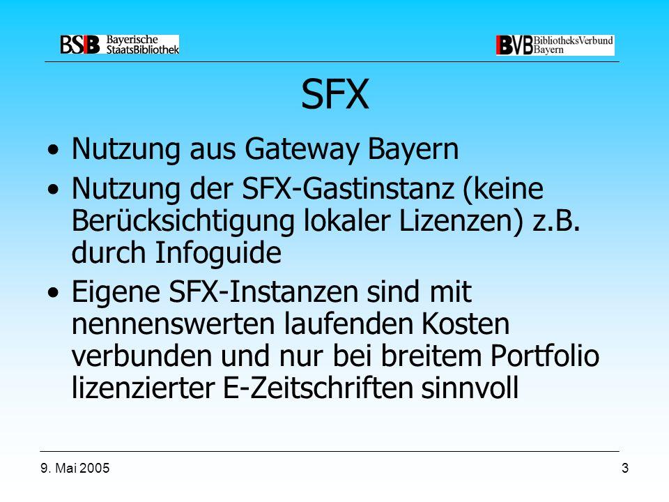 9. Mai 20053 SFX Nutzung aus Gateway Bayern Nutzung der SFX-Gastinstanz (keine Berücksichtigung lokaler Lizenzen) z.B. durch Infoguide Eigene SFX-Inst