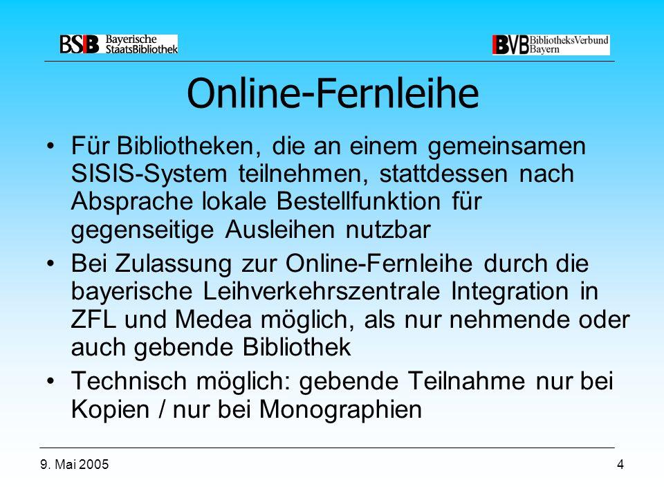 9. Mai 20054 Online-Fernleihe Für Bibliotheken, die an einem gemeinsamen SISIS-System teilnehmen, stattdessen nach Absprache lokale Bestellfunktion fü