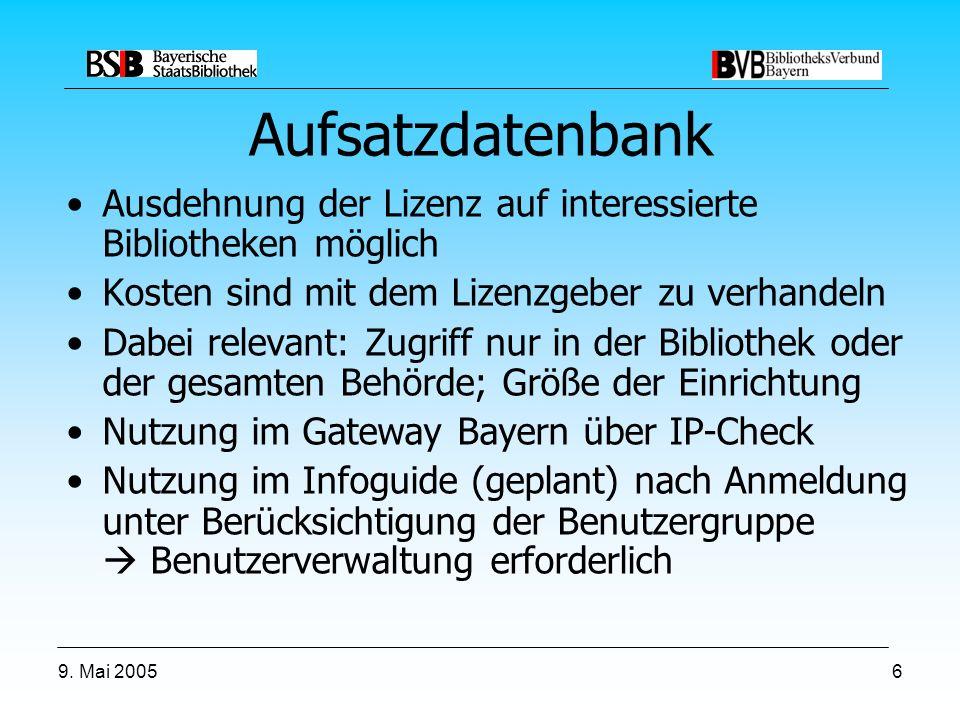 9. Mai 20056 Aufsatzdatenbank Ausdehnung der Lizenz auf interessierte Bibliotheken möglich Kosten sind mit dem Lizenzgeber zu verhandeln Dabei relevan