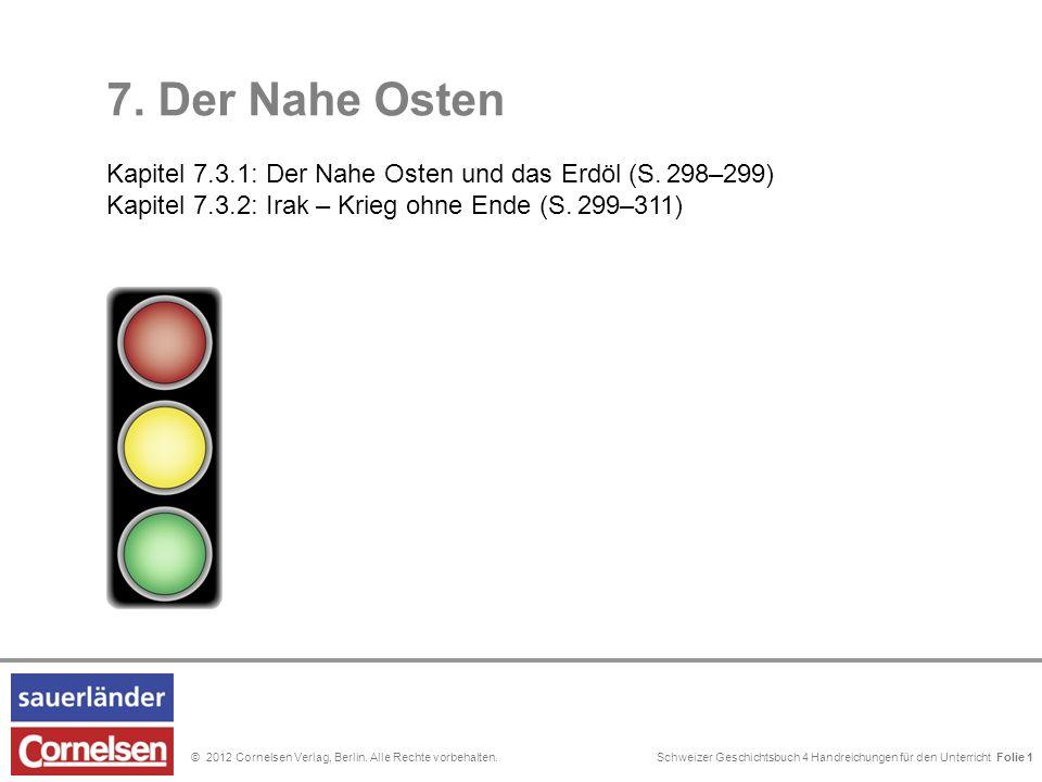 Schweizer Geschichtsbuch 4 Handreichungen für den Unterricht Folie 0© 2012 Cornelsen Verlag, Berlin. Alle Rechte vorbehalten. 7. Der Nahe Osten Kapite