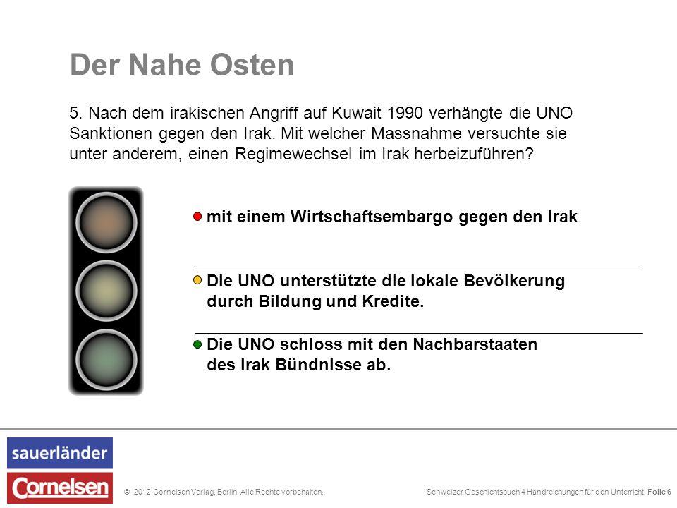Schweizer Geschichtsbuch 4 Handreichungen für den Unterricht Folie 0© 2012 Cornelsen Verlag, Berlin. Alle Rechte vorbehalten. Der Nahe Osten 5. Nach d