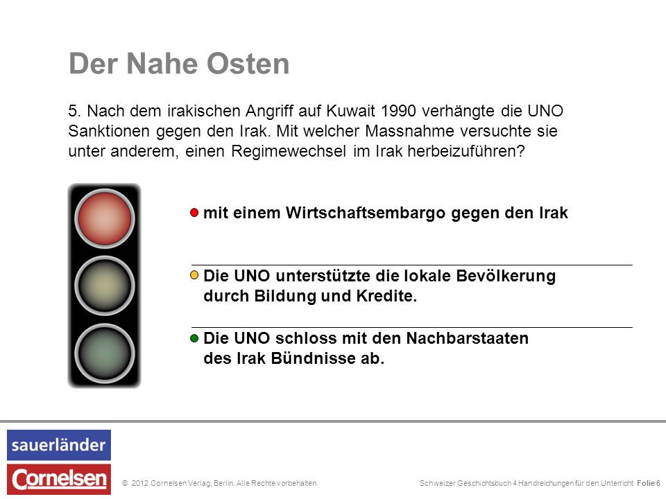 Schweizer Geschichtsbuch 4 Handreichungen für den Unterricht Folie 0© 2012 Cornelsen Verlag, Berlin. Alle Rechte vorbehalten. Folie 6 Der Nahe Osten 5