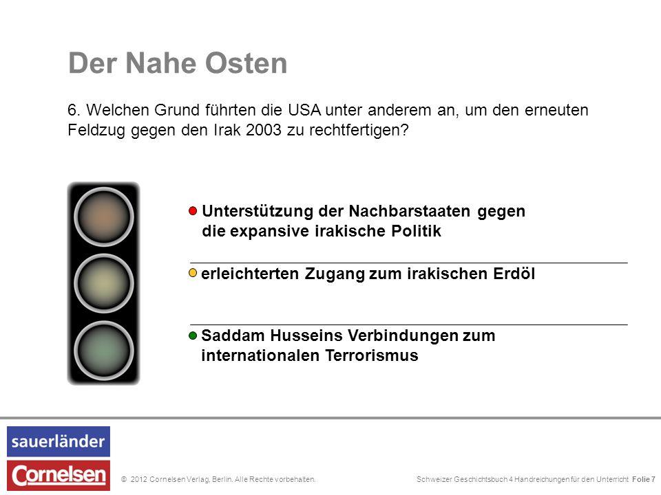 Schweizer Geschichtsbuch 4 Handreichungen für den Unterricht Folie 0© 2012 Cornelsen Verlag, Berlin. Alle Rechte vorbehalten. Der Nahe Osten 6. Welche