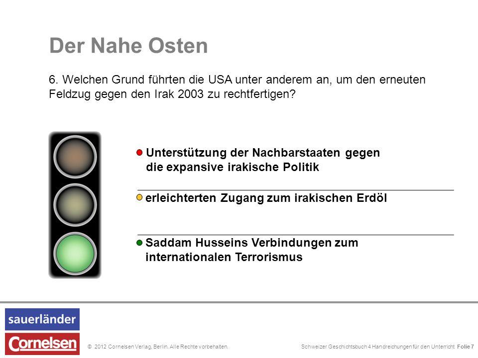 Schweizer Geschichtsbuch 4 Handreichungen für den Unterricht Folie 0© 2012 Cornelsen Verlag, Berlin. Alle Rechte vorbehalten. Folie 7 Der Nahe Osten 6