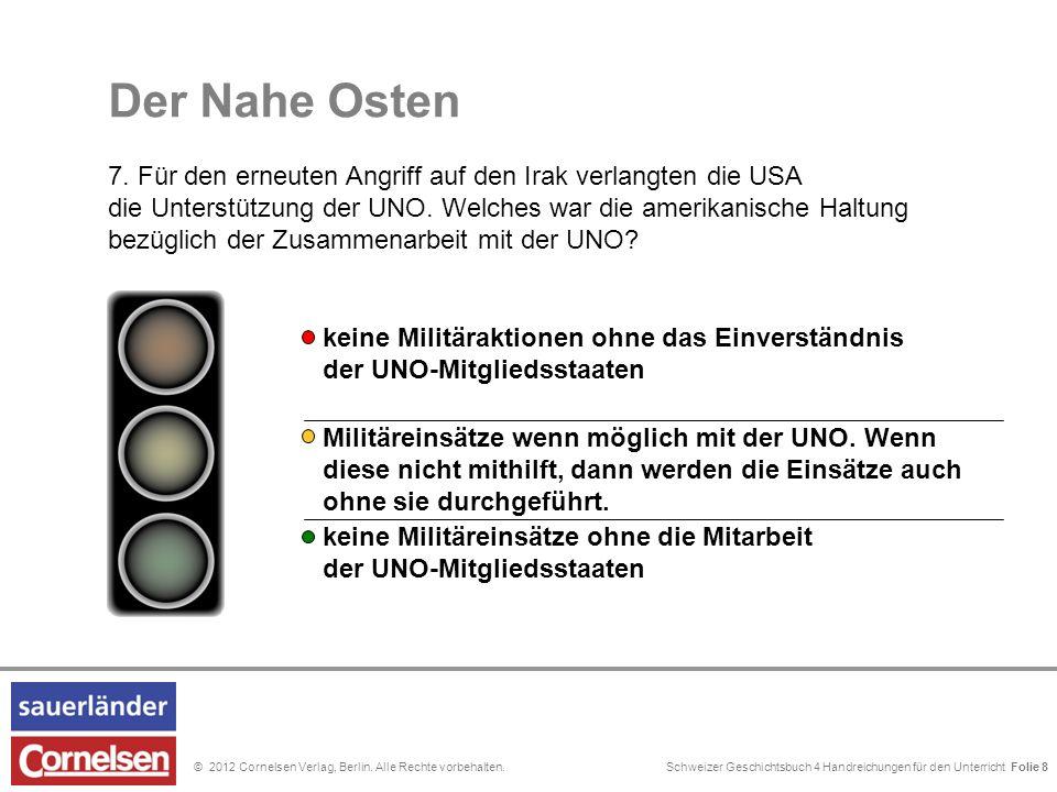 Schweizer Geschichtsbuch 4 Handreichungen für den Unterricht Folie 0© 2012 Cornelsen Verlag, Berlin. Alle Rechte vorbehalten. Der Nahe Osten 7. Für de