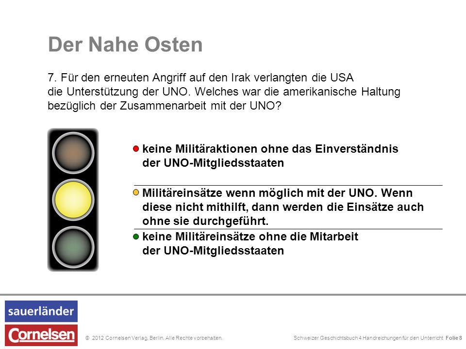 Schweizer Geschichtsbuch 4 Handreichungen für den Unterricht Folie 0© 2012 Cornelsen Verlag, Berlin. Alle Rechte vorbehalten. Folie 8 Der Nahe Osten 7