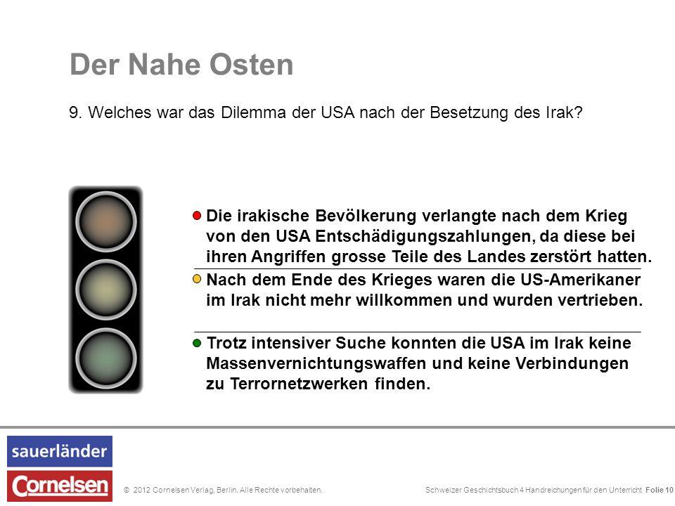 Schweizer Geschichtsbuch 4 Handreichungen für den Unterricht Folie 0© 2012 Cornelsen Verlag, Berlin. Alle Rechte vorbehalten. Der Nahe Osten 9. Welche