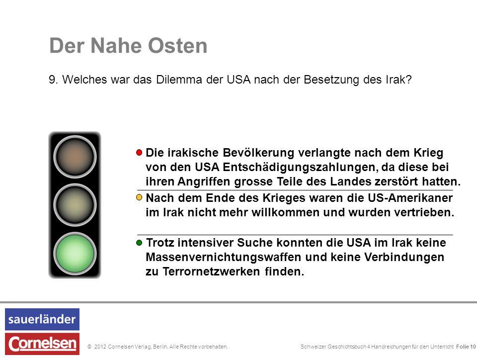 Schweizer Geschichtsbuch 4 Handreichungen für den Unterricht Folie 0© 2012 Cornelsen Verlag, Berlin. Alle Rechte vorbehalten. Folie 10 Der Nahe Osten