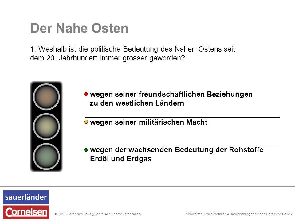 Schweizer Geschichtsbuch 4 Handreichungen für den Unterricht Folie 0© 2012 Cornelsen Verlag, Berlin. Alle Rechte vorbehalten. Der Nahe Osten 1. Weshal