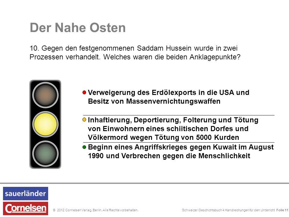 Schweizer Geschichtsbuch 4 Handreichungen für den Unterricht Folie 0© 2012 Cornelsen Verlag, Berlin. Alle Rechte vorbehalten. Folie 11 Der Nahe Osten