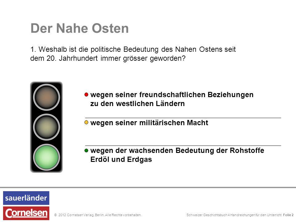 Schweizer Geschichtsbuch 4 Handreichungen für den Unterricht Folie 0© 2012 Cornelsen Verlag, Berlin. Alle Rechte vorbehalten. Folie 2 Der Nahe Osten 1