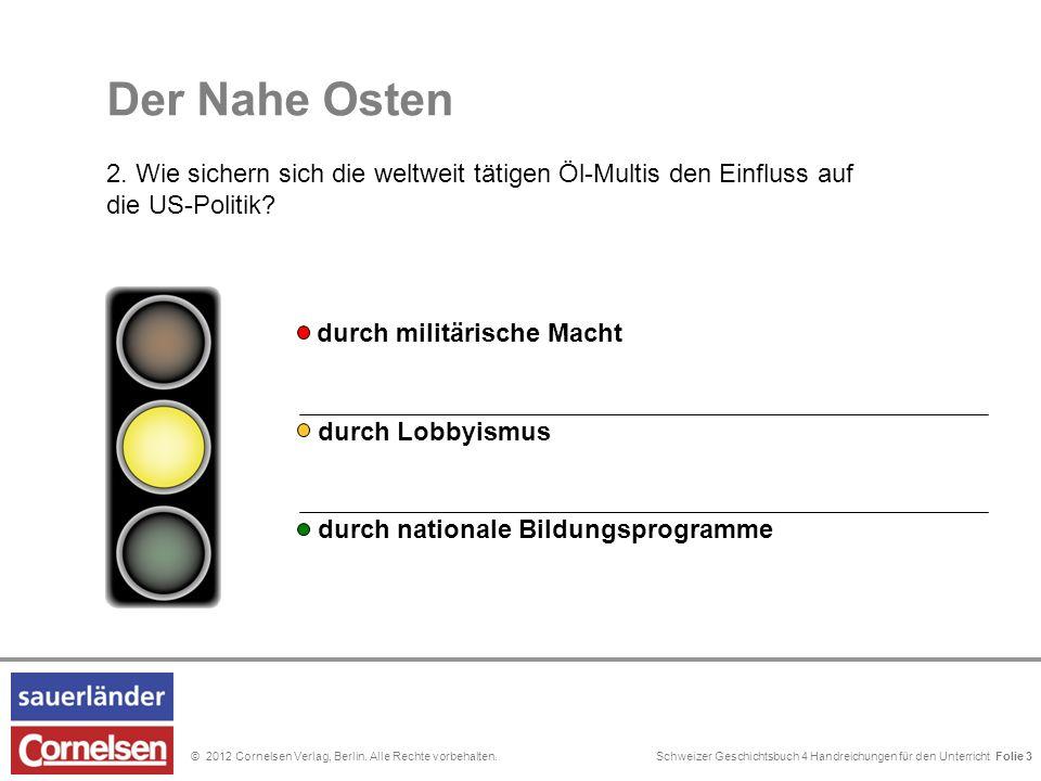 Schweizer Geschichtsbuch 4 Handreichungen für den Unterricht Folie 0© 2012 Cornelsen Verlag, Berlin. Alle Rechte vorbehalten. Der Nahe Osten 2. Wie si