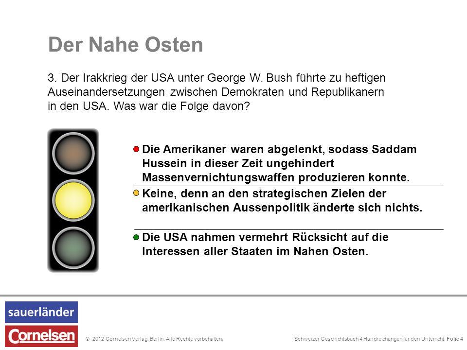 Schweizer Geschichtsbuch 4 Handreichungen für den Unterricht Folie 0© 2012 Cornelsen Verlag, Berlin. Alle Rechte vorbehalten. Keine, denn an den strat