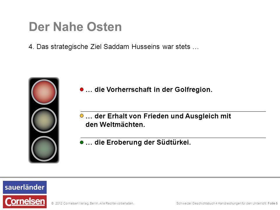 Schweizer Geschichtsbuch 4 Handreichungen für den Unterricht Folie 0© 2012 Cornelsen Verlag, Berlin. Alle Rechte vorbehalten. Der Nahe Osten 4. Das st