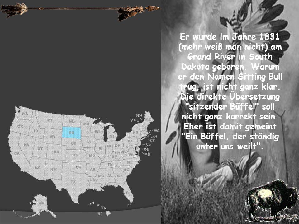 Er wurde im Jahre 1831 (mehr weiß man nicht) am Grand River in South Dakota geboren.