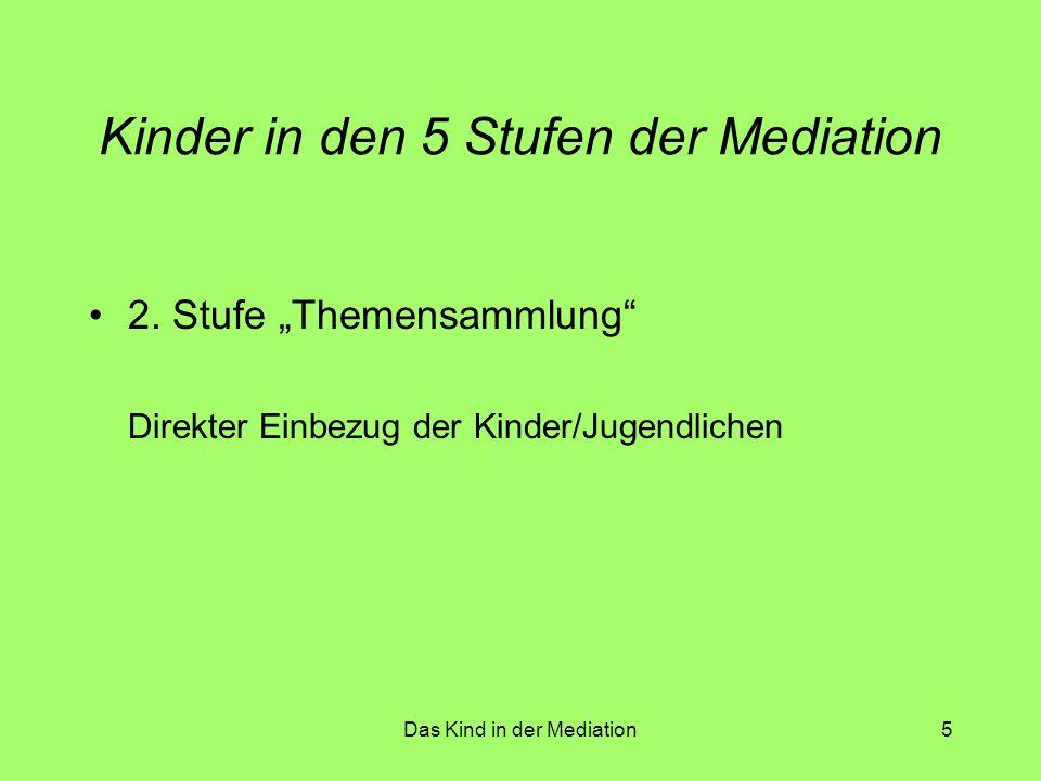 Das Kind in der Mediation6 Kinder in den 5 Stufen der Mediation 3.