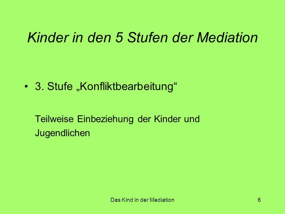 Das Kind in der Mediation7 Kinder in den 5 Stufen der Mediation 4.
