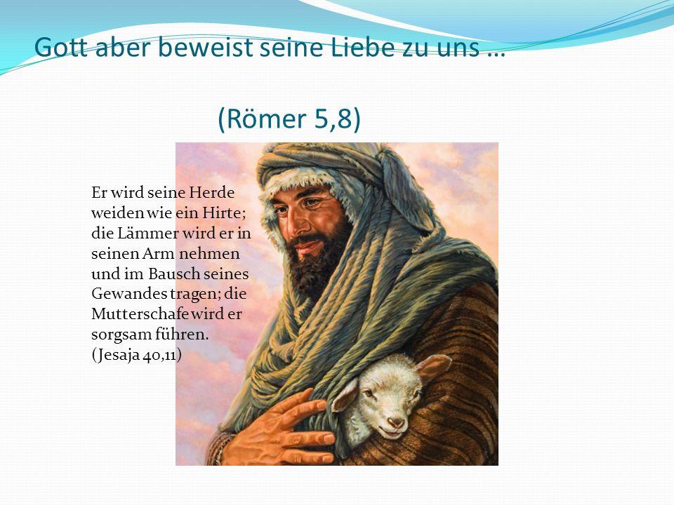 Er wird seine Herde weiden wie ein Hirte; die Lämmer wird er in seinen Arm nehmen und im Bausch seines Gewandes tragen; die Mutterschafe wird er sorgsam führen.
