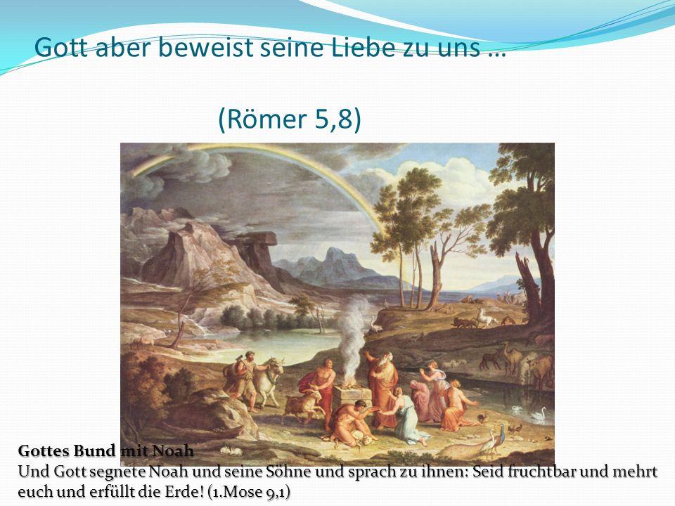 Gottes Bund mit Noah Und Gott segnete Noah und seine Söhne und sprach zu ihnen: Seid fruchtbar und mehrt euch und erfüllt die Erde.