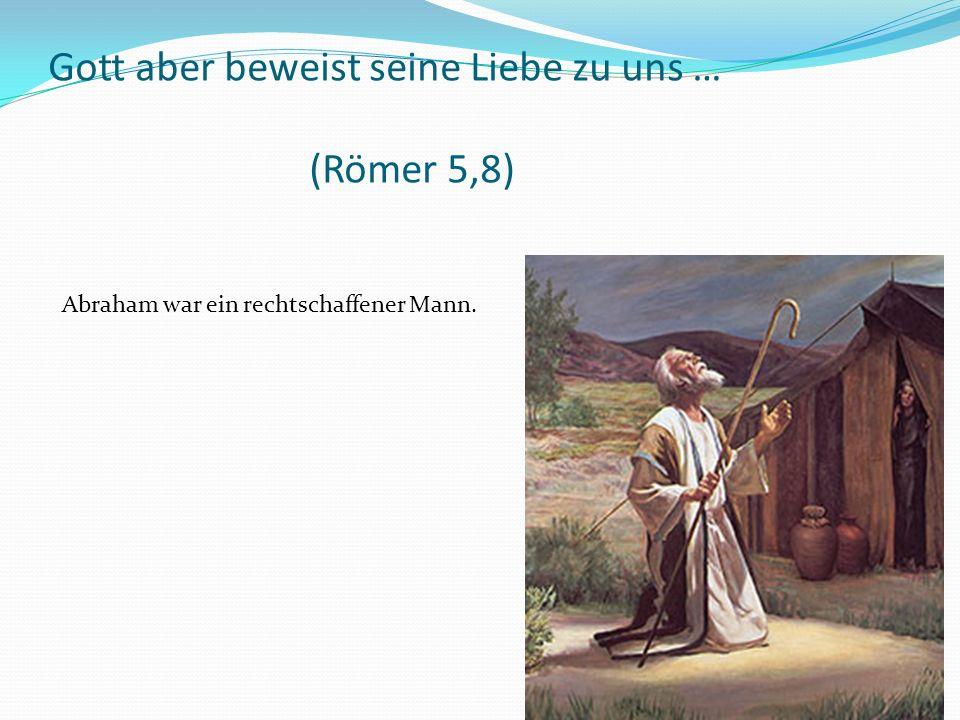 Abraham war ein rechtschaffener Mann.