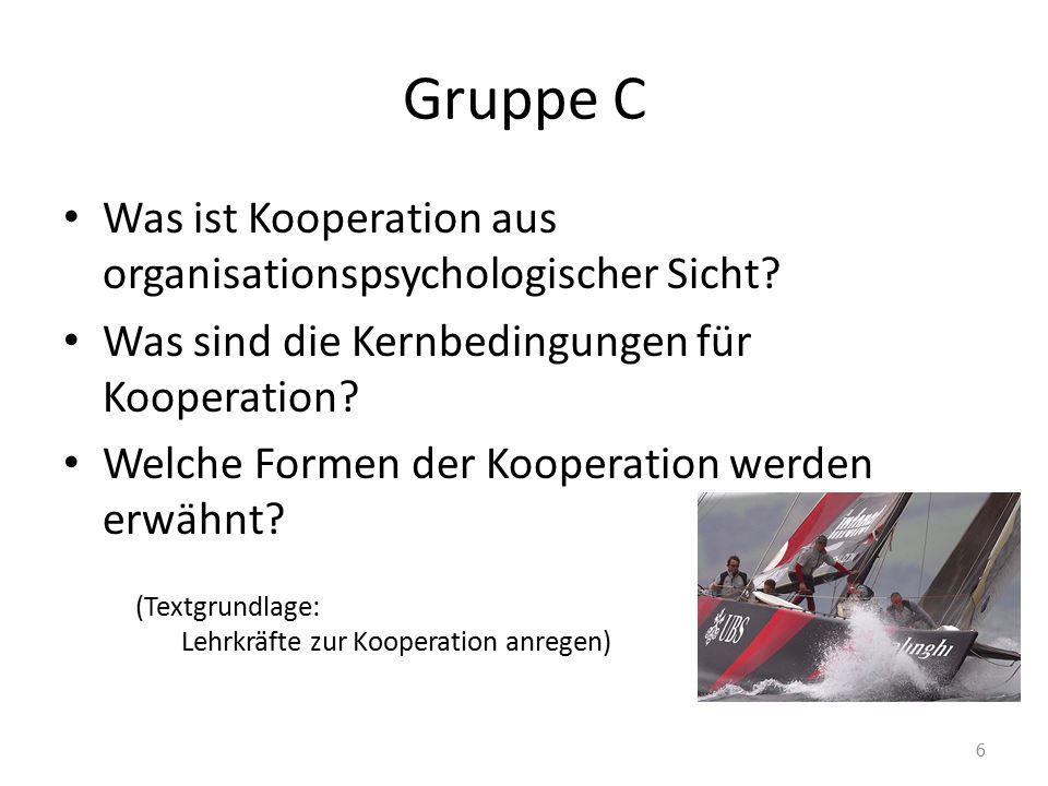 Gruppe C Was ist Kooperation aus organisationspsychologischer Sicht? Was sind die Kernbedingungen für Kooperation? Welche Formen der Kooperation werde
