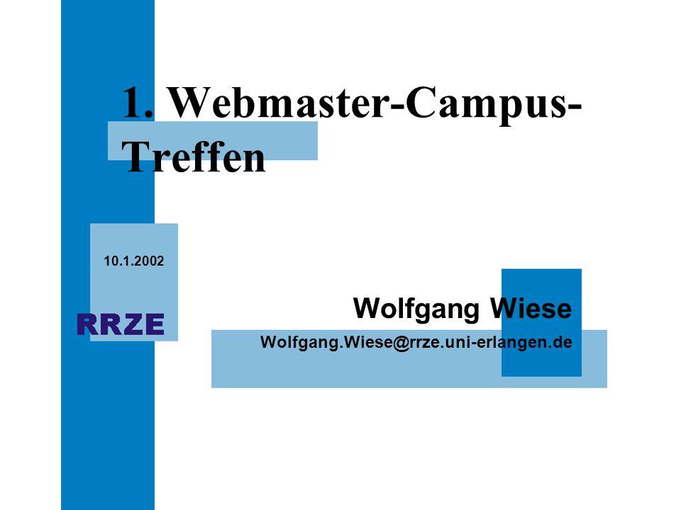 Wolfgang.Wiese@rrze.uni-erlangen.de Wolfgang Wiese 10.1.2002 1. Webmaster-Campus- Treffen