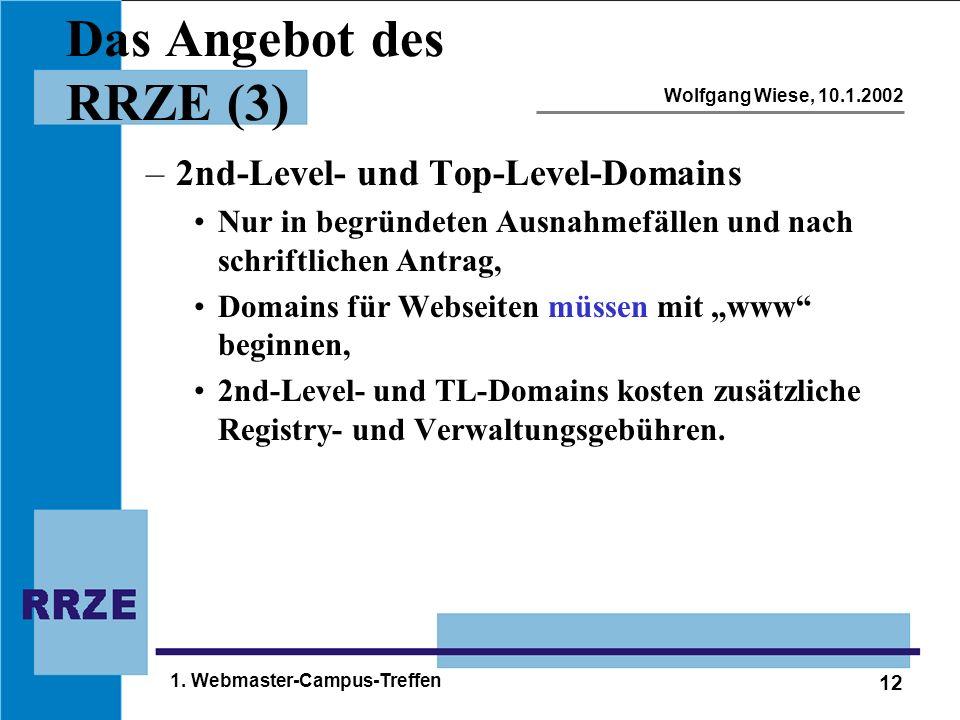 12 Wolfgang Wiese, 10.1.2002 1. Webmaster-Campus-Treffen Das Angebot des RRZE (3) –2nd-Level- und Top-Level-Domains Nur in begründeten Ausnahmefällen