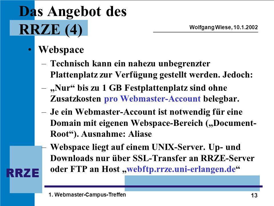 13 Wolfgang Wiese, 10.1.2002 1. Webmaster-Campus-Treffen Das Angebot des RRZE (4) Webspace –Technisch kann ein nahezu unbegrenzter Plattenplatz zur Ve