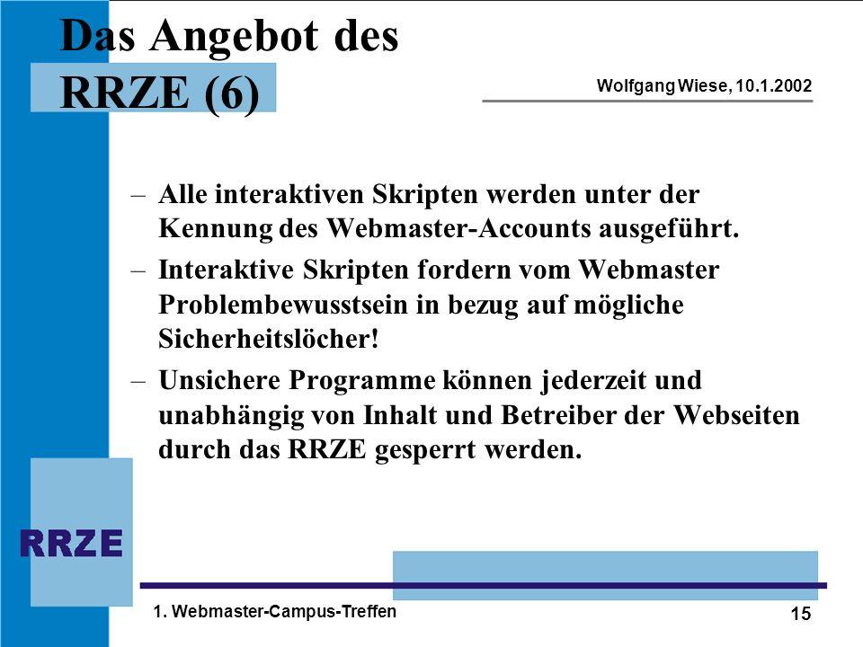 15 Wolfgang Wiese, 10.1.2002 1. Webmaster-Campus-Treffen Das Angebot des RRZE (6) –Alle interaktiven Skripten werden unter der Kennung des Webmaster-A