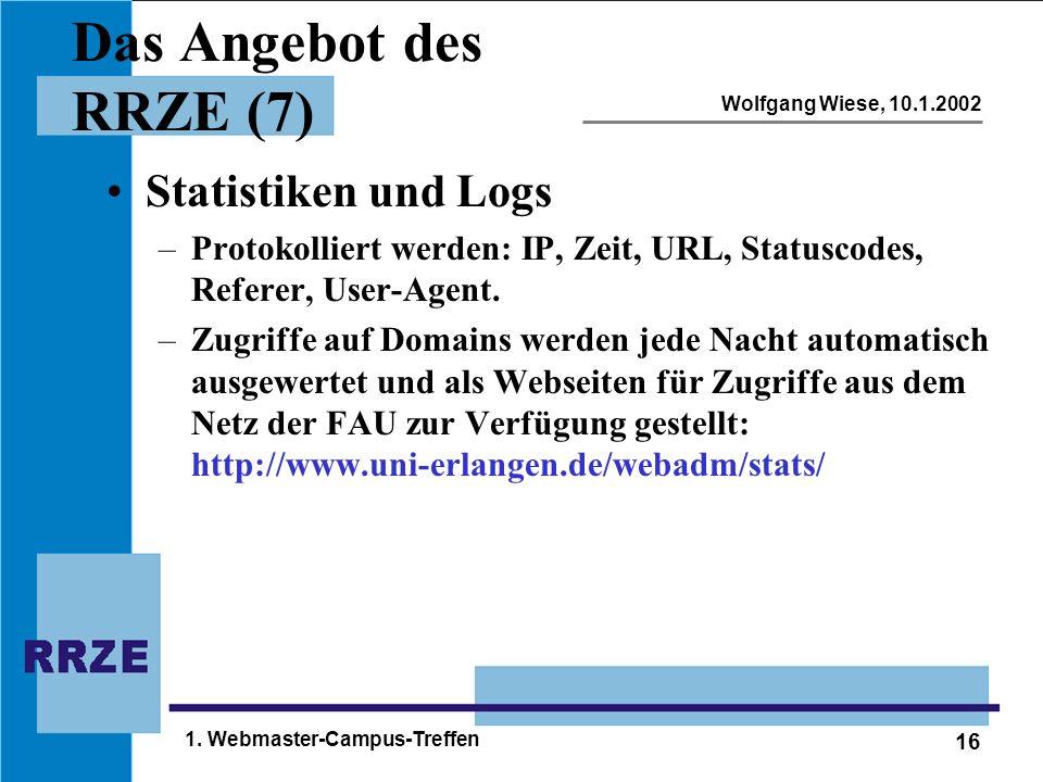 16 Wolfgang Wiese, 10.1.2002 1. Webmaster-Campus-Treffen Das Angebot des RRZE (7) Statistiken und Logs –Protokolliert werden: IP, Zeit, URL, Statuscod