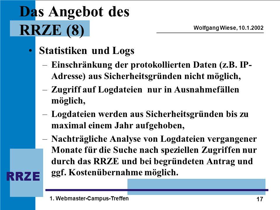 17 Wolfgang Wiese, 10.1.2002 1. Webmaster-Campus-Treffen Das Angebot des RRZE (8) Statistiken und Logs –Einschränkung der protokollierten Daten (z.B.