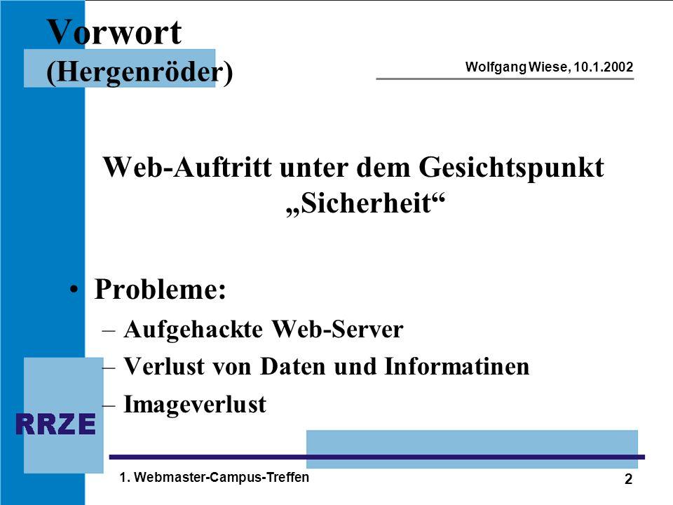 """2 Wolfgang Wiese, 10.1.2002 1. Webmaster-Campus-Treffen Vorwort (Hergenröder) Web-Auftritt unter dem Gesichtspunkt """"Sicherheit"""" Probleme: –Aufgehackte"""