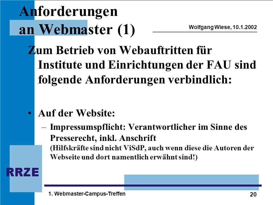 20 Wolfgang Wiese, 10.1.2002 1. Webmaster-Campus-Treffen Anforderungen an Webmaster (1) Zum Betrieb von Webauftritten für Institute und Einrichtungen