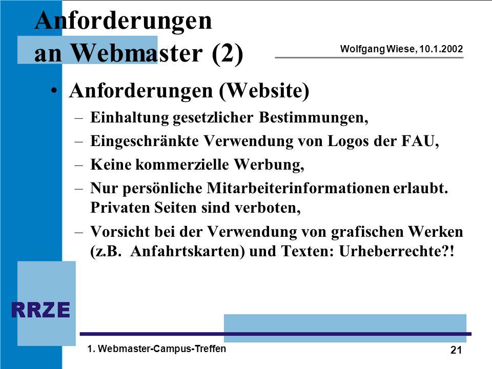21 Wolfgang Wiese, 10.1.2002 1. Webmaster-Campus-Treffen Anforderungen an Webmaster (2) Anforderungen (Website) –Einhaltung gesetzlicher Bestimmungen,