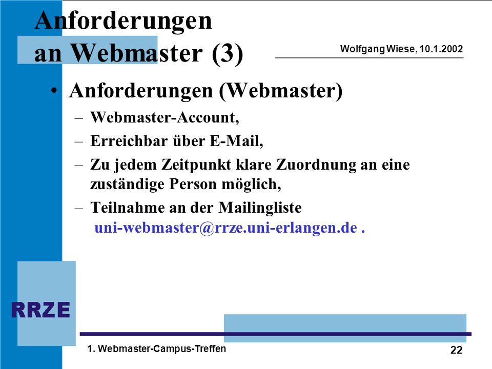 22 Wolfgang Wiese, 10.1.2002 1. Webmaster-Campus-Treffen Anforderungen an Webmaster (3) Anforderungen (Webmaster) –Webmaster-Account, –Erreichbar über