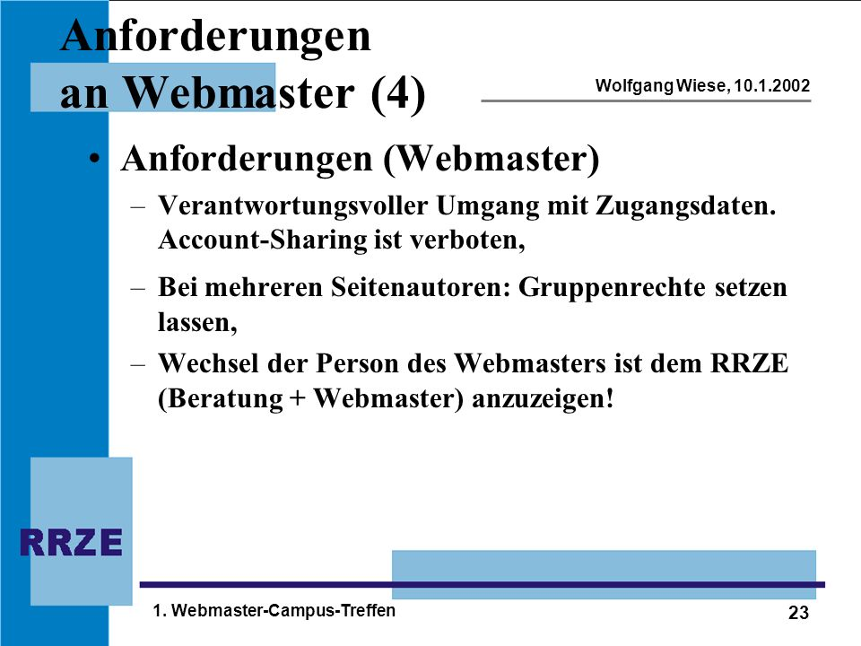 23 Wolfgang Wiese, 10.1.2002 1. Webmaster-Campus-Treffen Anforderungen an Webmaster (4) Anforderungen (Webmaster) –Verantwortungsvoller Umgang mit Zug