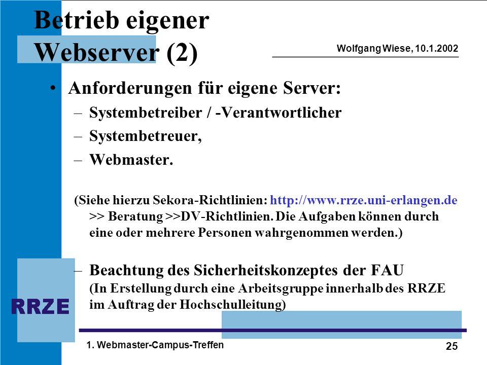 25 Wolfgang Wiese, 10.1.2002 1. Webmaster-Campus-Treffen Betrieb eigener Webserver (2) Anforderungen für eigene Server: –Systembetreiber / -Verantwort