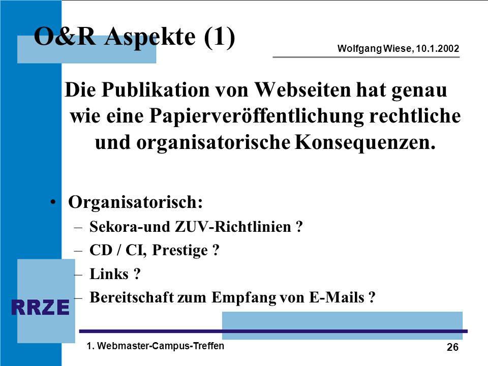 26 Wolfgang Wiese, 10.1.2002 1. Webmaster-Campus-Treffen O&R Aspekte (1) Die Publikation von Webseiten hat genau wie eine Papierveröffentlichung recht