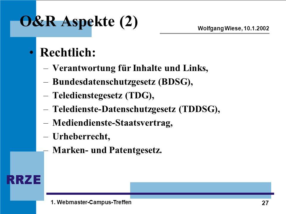 27 Wolfgang Wiese, 10.1.2002 1. Webmaster-Campus-Treffen O&R Aspekte (2) Rechtlich: –Verantwortung für Inhalte und Links, –Bundesdatenschutzgesetz (BD