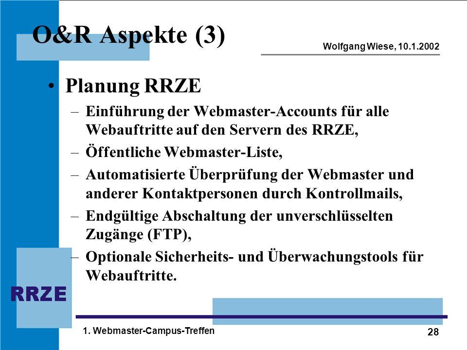28 Wolfgang Wiese, 10.1.2002 1. Webmaster-Campus-Treffen O&R Aspekte (3) Planung RRZE –Einführung der Webmaster-Accounts für alle Webauftritte auf den