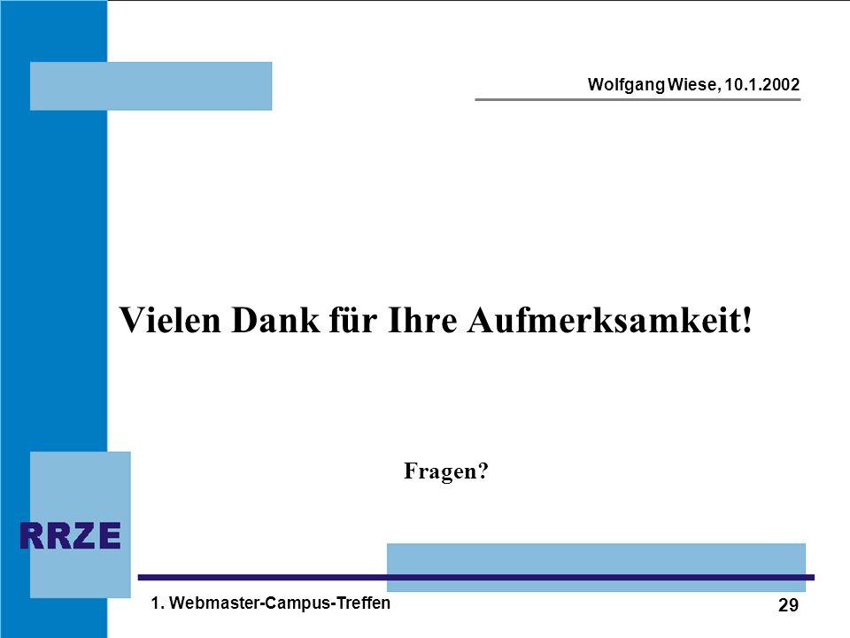 29 Wolfgang Wiese, 10.1.2002 1. Webmaster-Campus-Treffen Vielen Dank für Ihre Aufmerksamkeit! Fragen?