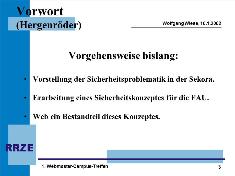 3 Wolfgang Wiese, 10.1.2002 1. Webmaster-Campus-Treffen Vorwort (Hergenröder) Vorgehensweise bislang: Vorstellung der Sicherheitsproblematik in der Se